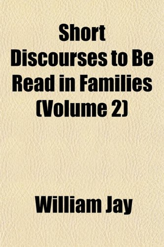 Short Discourses to Be Read in Families (Volume 2) (1151096652) by Jay, William