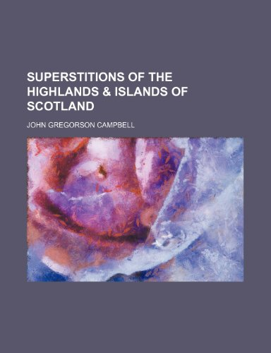 9781151097613: Superstitions of the Highlands & Islands of Scotland