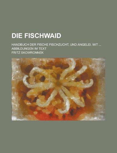 Die Fischwaid; Handbuch Der Fische Fischzucht, Und Angelei. Mit ... Abbildungen Im Text (1151098302) by Charlotte MacLeod; Fritz Skowronnek