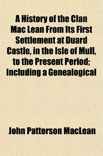 9781151109910: A History of the Clan Mac Lean From Its First Settlement at Duard Castle, in the Isle of Mull, to the Present Period; Including a Genealogical Account ... Their Heraldry, Legends, Superstitions, Etc