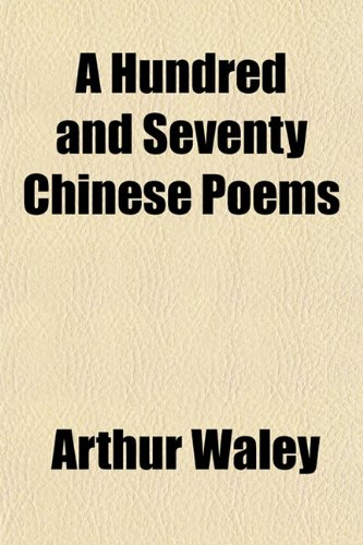 A Hundred and Seventy Chinese Poems (1151110221) by Arthur Waley