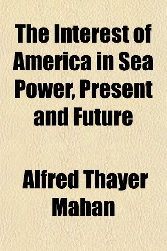 9781151117601: The Interest of America in Sea Power, Present and Future
