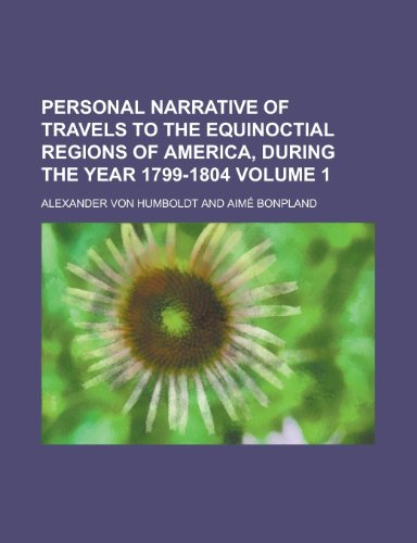 9781151123688: Personal Narrative of Travels to the Equinoctial Regions of America, During the Year 1799-1804 Volume 1