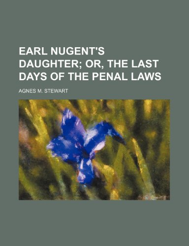 9781151134547: Earl Nugent's Daughter; Or, the Last Days of the Penal Laws