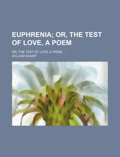 Euphrenia; Or, the Test of Love, a Poem. Or, the Test of Love. a Poem (1151135062) by Sharp, William