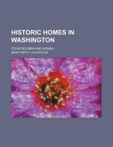 9781151135223: Historic homes in Washington; its noted men and women