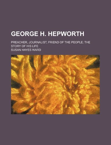 9781151135483: George H. Hepworth; preacher, journalist, friend of the people the story of his life