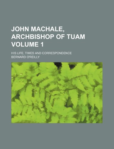 John MacHale, archbishop of Tuam; His life, times and correspondence Volume 1 (1151136875) by Bernard O'reilly