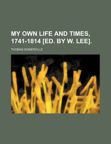 9781151139146: My Own Life and Times, 1741-1814 [Ed. by W. Lee].