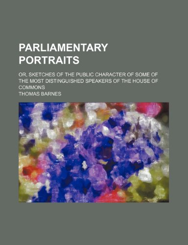 9781151139788: Parliamentary portraits; or, Sketches of the public character of some of the most distinguished speakers of the House of commons