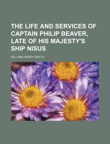 9781151146403: The life and services of Captain Philip Beaver, late of His Majesty's ship Nisus