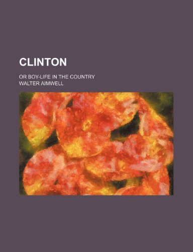 9781151150912: Clinton; Or Boy-Life in the Country