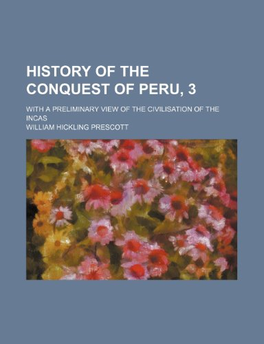 9781151153487: History of the Conquest of Peru, 3; with a preliminary view of the Civilisation of the Incas