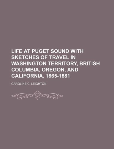 Life at Puget Sound With Sketches of: Caroline C. Leighton