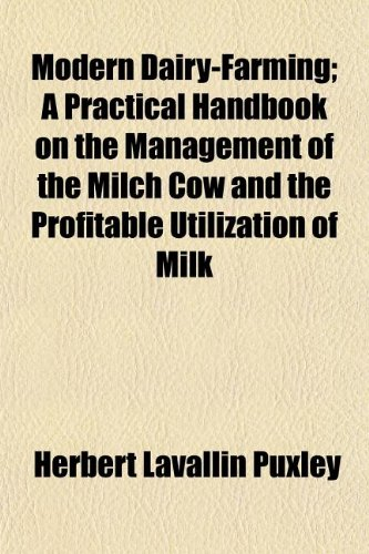 9781151155412: Modern Dairy-Farming; A Practical Handbook on the Management of the Milch Cow and the Profitable Utilization of Milk