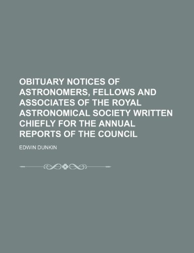 9781151156082: Obituary notices of astronomers, fellows and associates of the Royal astronomical society written chiefly for the annual reports of the council