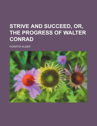 Strive and Succeed, Or, the Progress of Walter Conrad (9781151158963) by Alger, Horatio