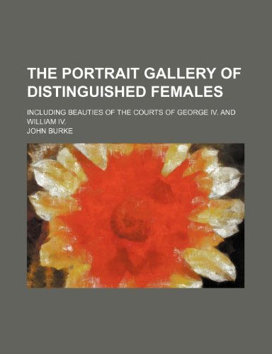 The portrait gallery of distinguished females; including beauties of the courts of George IV. and William IV. (1151162418) by John Burke