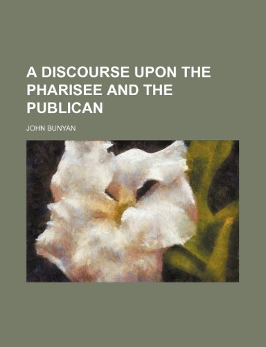 A Discourse Upon the Pharisee and the Publican (1151165883) by Bunyan, John