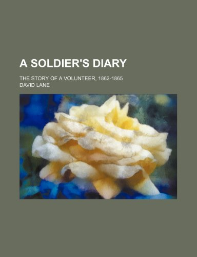 A Soldier's Diary; The Story of a Volunteer, 1862-1865 (1151167460) by David Lane