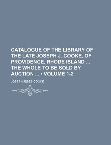 9781151172433: Catalogue of the Library of the Late Joseph J. Cooke, of Providence, Rhode Island the Whole to Be Sold by Auction (Volume 1-2)