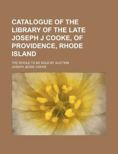9781151172457: Catalogue of the library of the late Joseph J Cooke, of Providence, Rhode Island ; The whole to be sold by auction