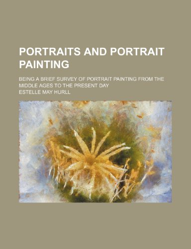9781151187055: Portraits and portrait painting; being a brief survey of portrait painting from the middle ages to the present day