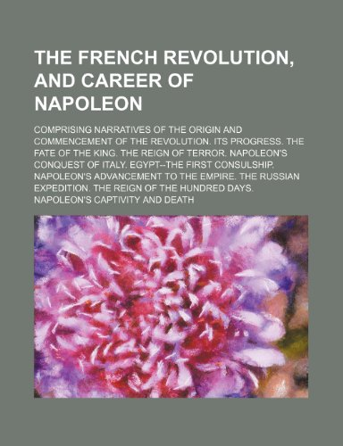 The French revolution, and career of Napoleon;: Anonymous