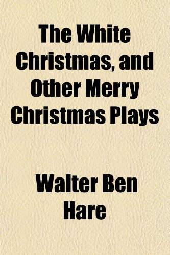 9781151196170: The White Christmas, and Other Merry Christmas Plays