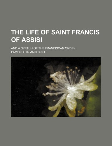9781151199980: The life of Saint Francis of Assisi; and a sketch of the Franciscan order