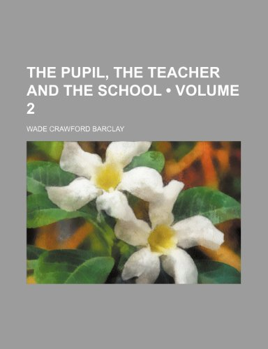 9781151202406: The Pupil, the Teacher and the School (Volume 2)