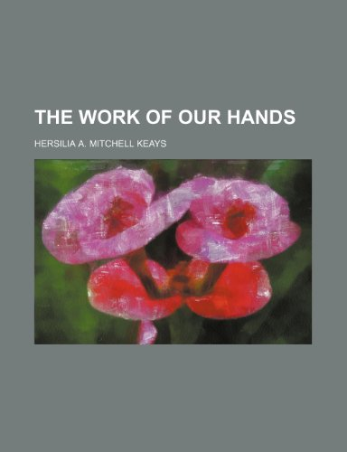 9781151204608: The Work of Our Hands
