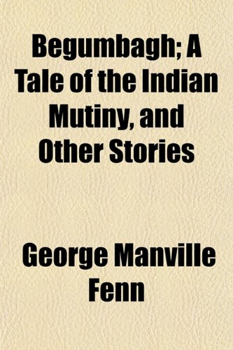 9781151208729: Begumbagh; A Tale of the Indian Mutiny, and Other Stories