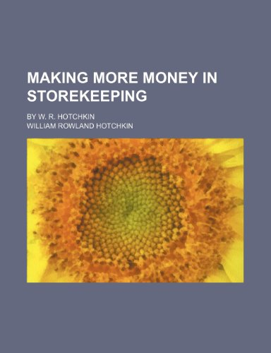 9781151213129: Making more money in storekeeping; by W. R. Hotchkin