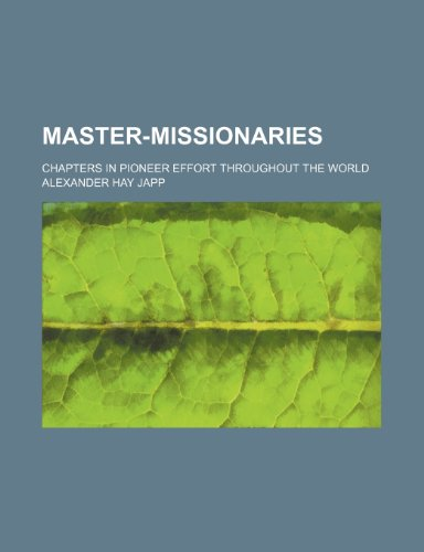 9781151213938: Master-missionaries; chapters in pioneer effort throughout the world