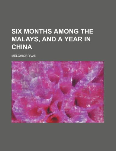 9781151219022: Six months among the Malays, and a year in China