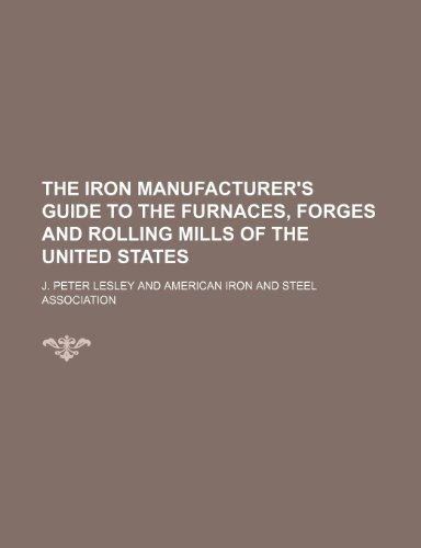 9781151222015: The Iron Manufacturer's Guide to the Furnaces, Forges and Rolling Mills of the United States