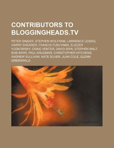 Contributors to Bloggingheads.TV: Peter Singer, Stephen Wolfram, Lawrence Lessig, Harry Shearer, ...