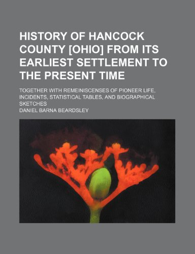 9781151231079: History of Hancock County [Ohio] From Its Earliest Settlement to the Present Time; Together With Remeiniscenses of Pioneer Life, Incidents, Statistical Tables, and Biographical Sketches