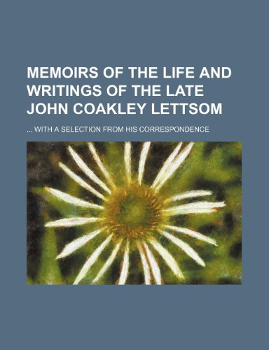 9781151232557: Memoirs of the life and writings of the late John Coakley Lettsom; with a selection from his correspondence