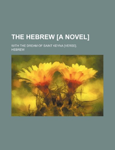 9781151237330: The Hebrew [A Novel]; With the Dream of Saint Keyna [Verse].