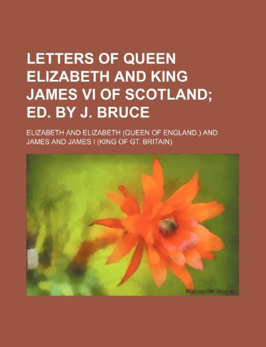 Letters of Queen Elizabeth and King James: Elizabeth