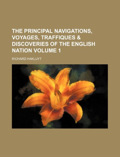 The principal navigations, voyages, traffiques & discoveries of the English nation Volume 1 (1151239593) by Richard Hakluyt