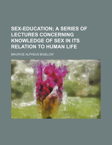 9781151242624: Sex-Education; A Series of Lectures Concerning Knowledge of Sex in Its Relation to Human Life