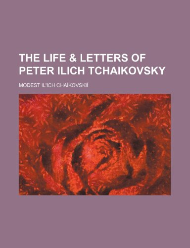 9781151244000: The life & letters of Peter Ilich Tchaikovsky
