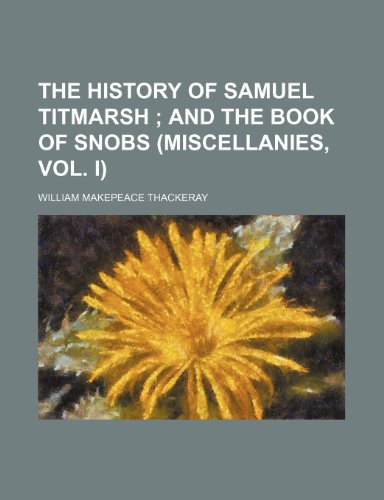 9781151244796: The history of Samuel Titmarsh ; and The book of snobs (Miscellanies, vol. I)