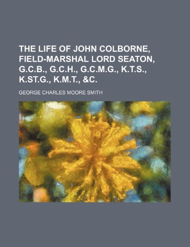 The Life of John Colborne, Field-Marshal Lord: George Charle Smith