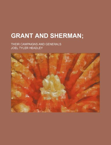 9781151251770: Grant and Sherman; their campaigns and generals