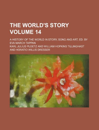 9781151258304: The world's story Volume 14; a history of the world in story, song and art, ed. by Eva March Tappan