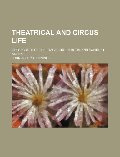 9781151258342: Theatrical and circus life; or, Secrets of the stage, green-room and sawdust arena